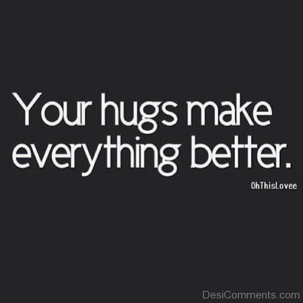 Your Hugs Make Everything Better- dc 77115