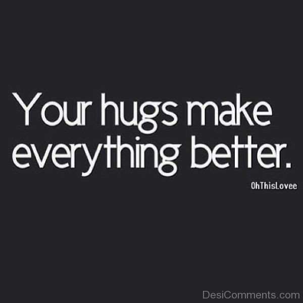 Your Hugs Make Everything Better-ybz271DESI12