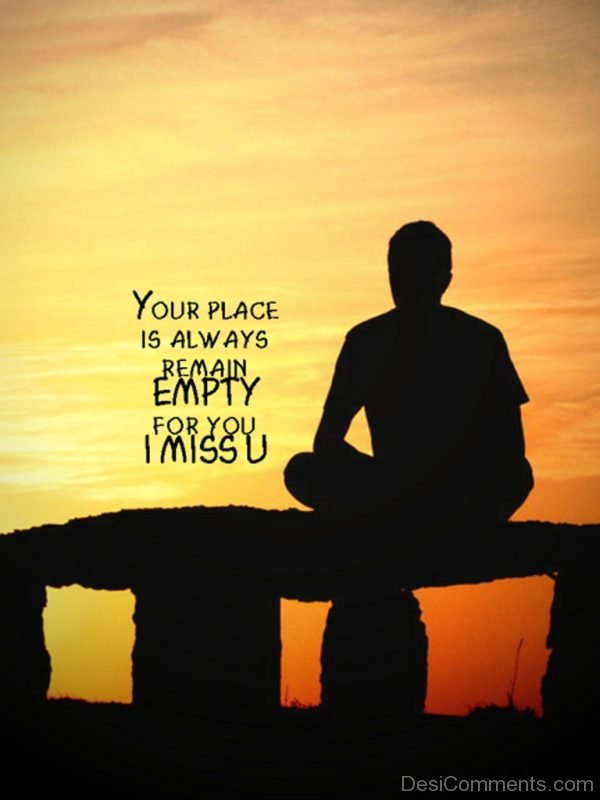 Your Place Is Always Remain Empty For You I Miss You