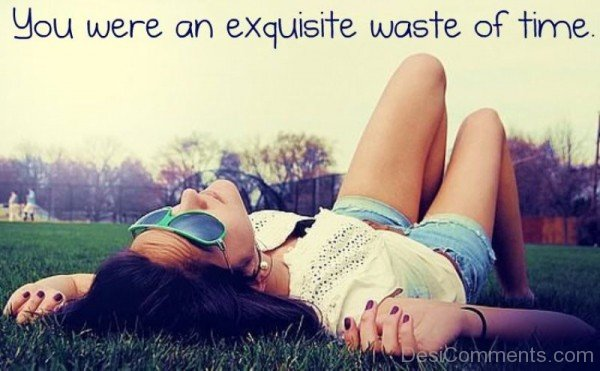 Your were an exquisite waste of time-DC79